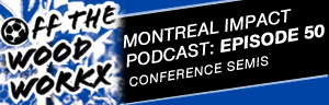 Off the Woodworkx Podcast, Montreal Impact